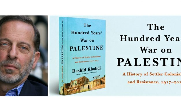 The Hundred Years' War on Palestine: A History of Settler Colonialism and Resistance, 1917-2017 by Rashid Khalidi<br><span style='color:#808080;font-size:20px;'>Book Review</span>
